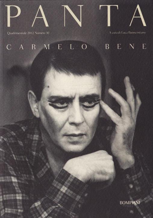 Un volume dedicato a Carmelo Bene: un omaggio che offre al lettore una selezione tra le migliori interviste (circa 200) e una parte inedita di contributi ... - panta-su-carmelo-bene
